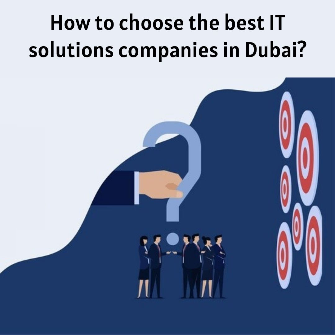 How to choose the best IT solutions companies in Dubai?