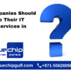 Why Companies Should Outsource Their IT Support Services in Dubai