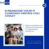 5 Reasons Your IT Company Drives You Crazy